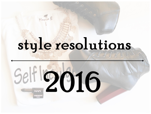 fashion & style resolution in 2016 | anitasdiaries